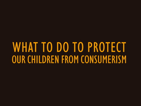 What to do to protect our children from consumerism