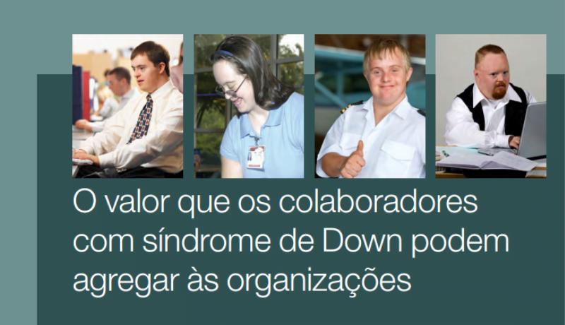 Foto de pessoas com Síndrome de Down. Texto: o valor que os colaboradores com síndrome de down podem agregar às organizações