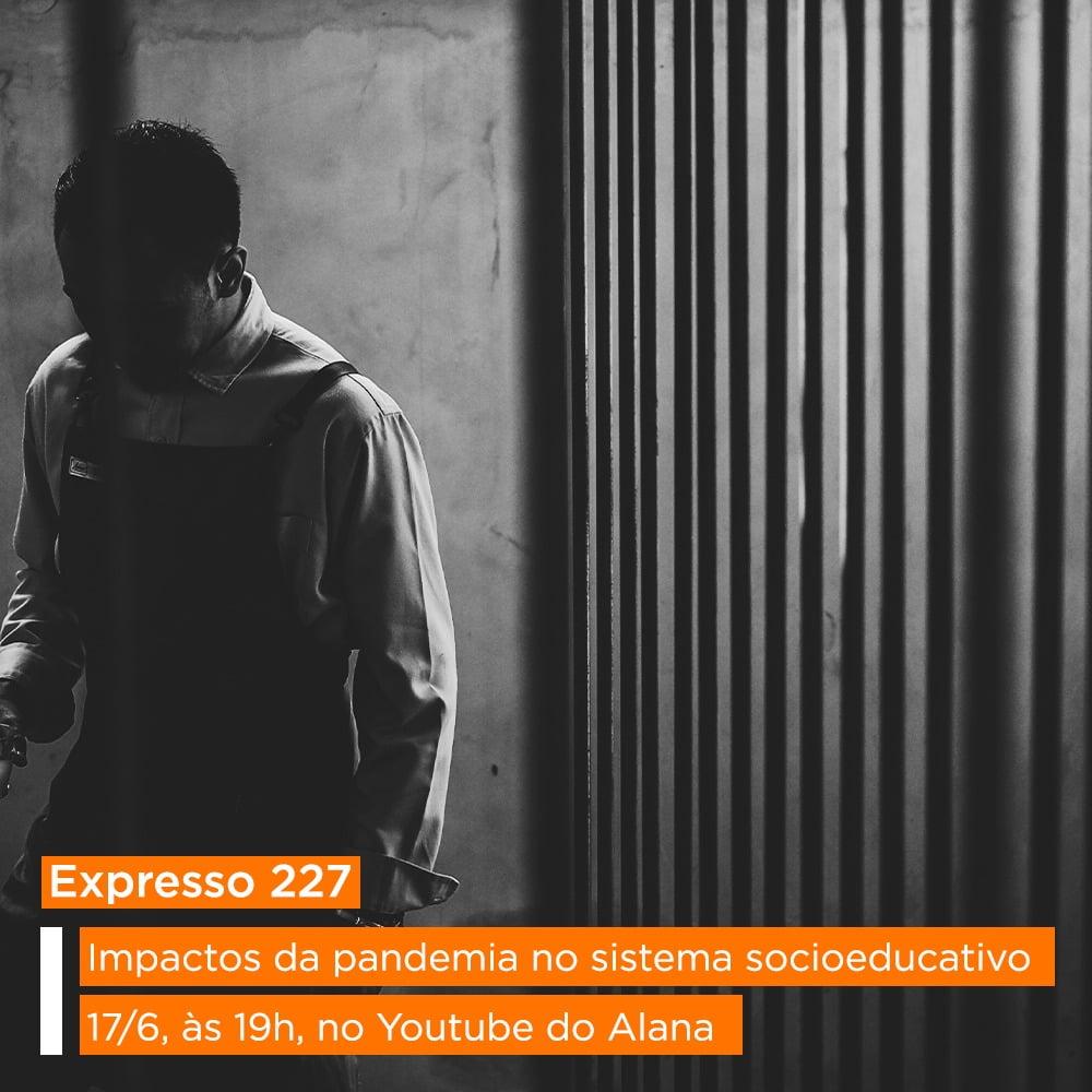 foto em preto e branco de adolescente. À direita grades. Texto na imagem: Expresso 227 | Impactos da pandemia no sistema socioeducativo | 17/6, às 19h, no Youtube do Alana