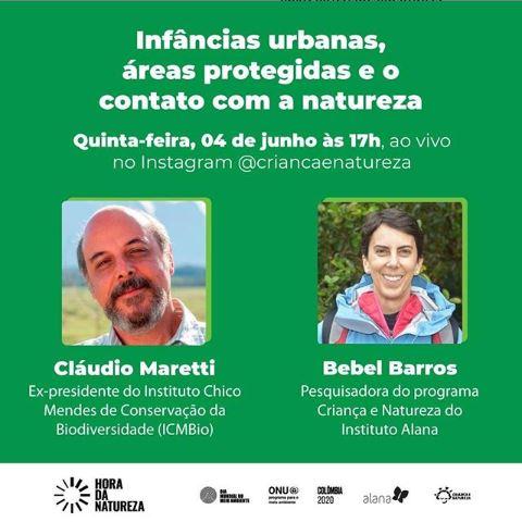 imagem com fundo verde onde se lê, logo acima - Infâncias urbanas, áreas protegidas e o contato com a natureza | quarta-feira, 04 de junho, às 17h, ao vivo no Instagram @criancaenatureza. Abaixo há duas fotos, à esquerda Cláudio Marettti e à direita Bebel Barros.