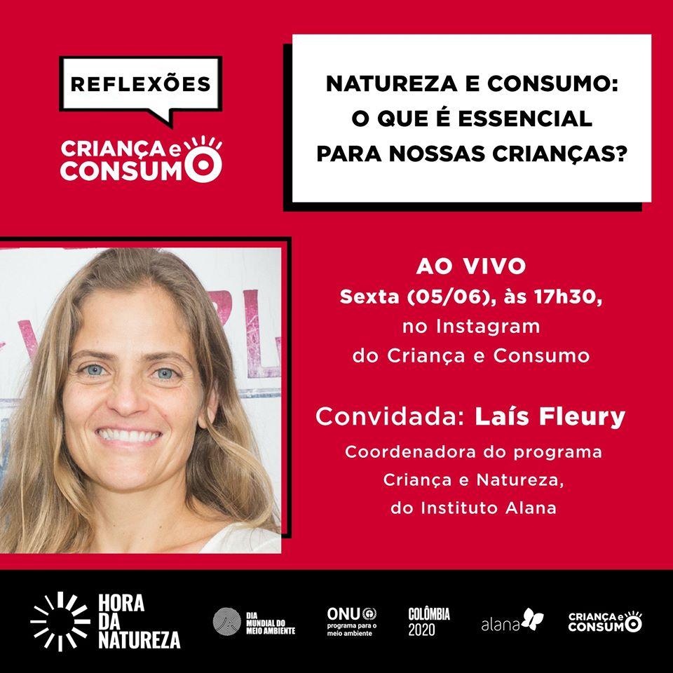 convite para a live com a coordenadora do programa Criança e Natureza, Laís Fleury, no dia cinco de junho, sexta-feira, às 5 e meia da tarde, no Instagram do Criança e Consumo, com o tema