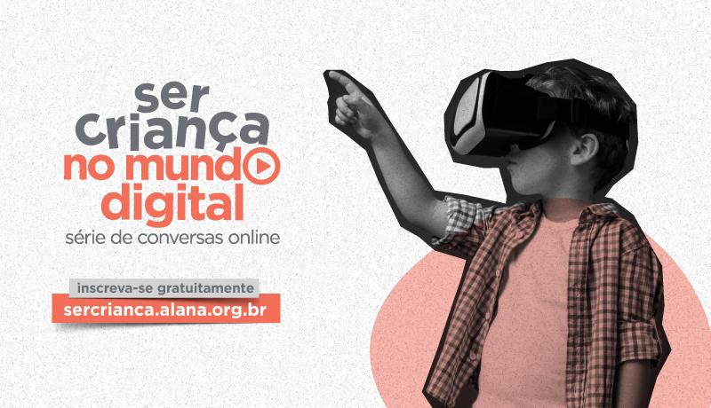 """uma criança de perfil usa um óculos de realidade virtual e aponta para o logo do evento, que diz """"Ser criança no mundo digital - série de conversas online"""". Abaixo está escrito: """"inscreva-se gratuitamente: sercrianca.alana.org.br""""."""