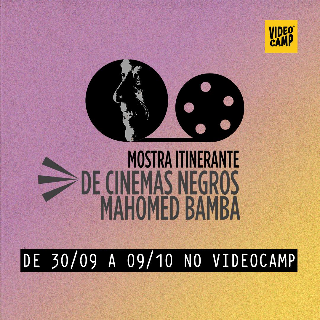No centro da imagem há o logo da mostra itinerante de cinemas negros mahomed bamba. Abaixo está indicado quando acontecerá a mostra; de 30/09 a 09/10 no videocamp.
